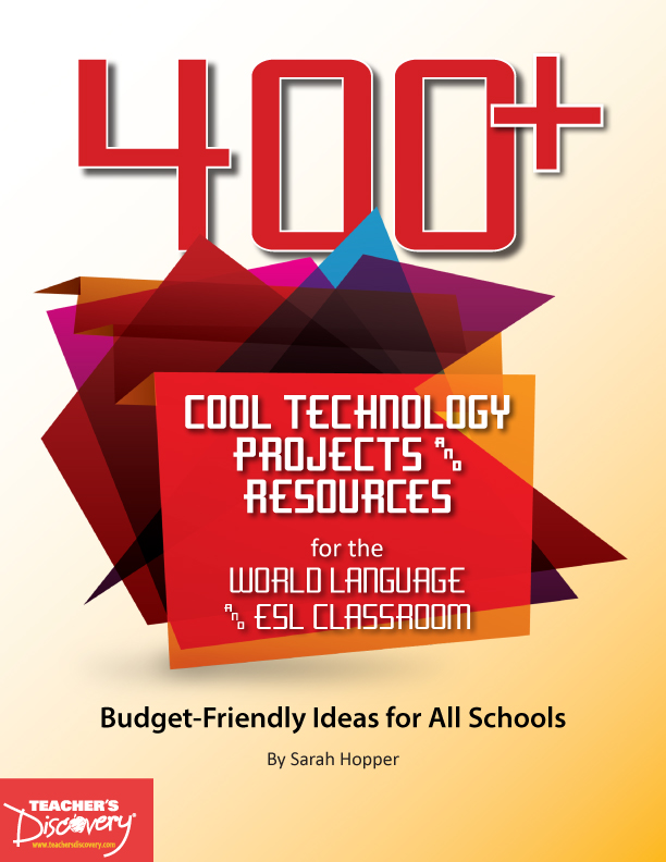 400+ Cool Technology Projects and Resources for the World Language and ESL Classroom Book